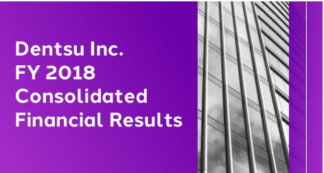 Dentsu Inc. FY 2018 Consolidated Financial Results