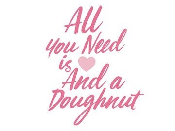 all you need is love and a doughnut quote