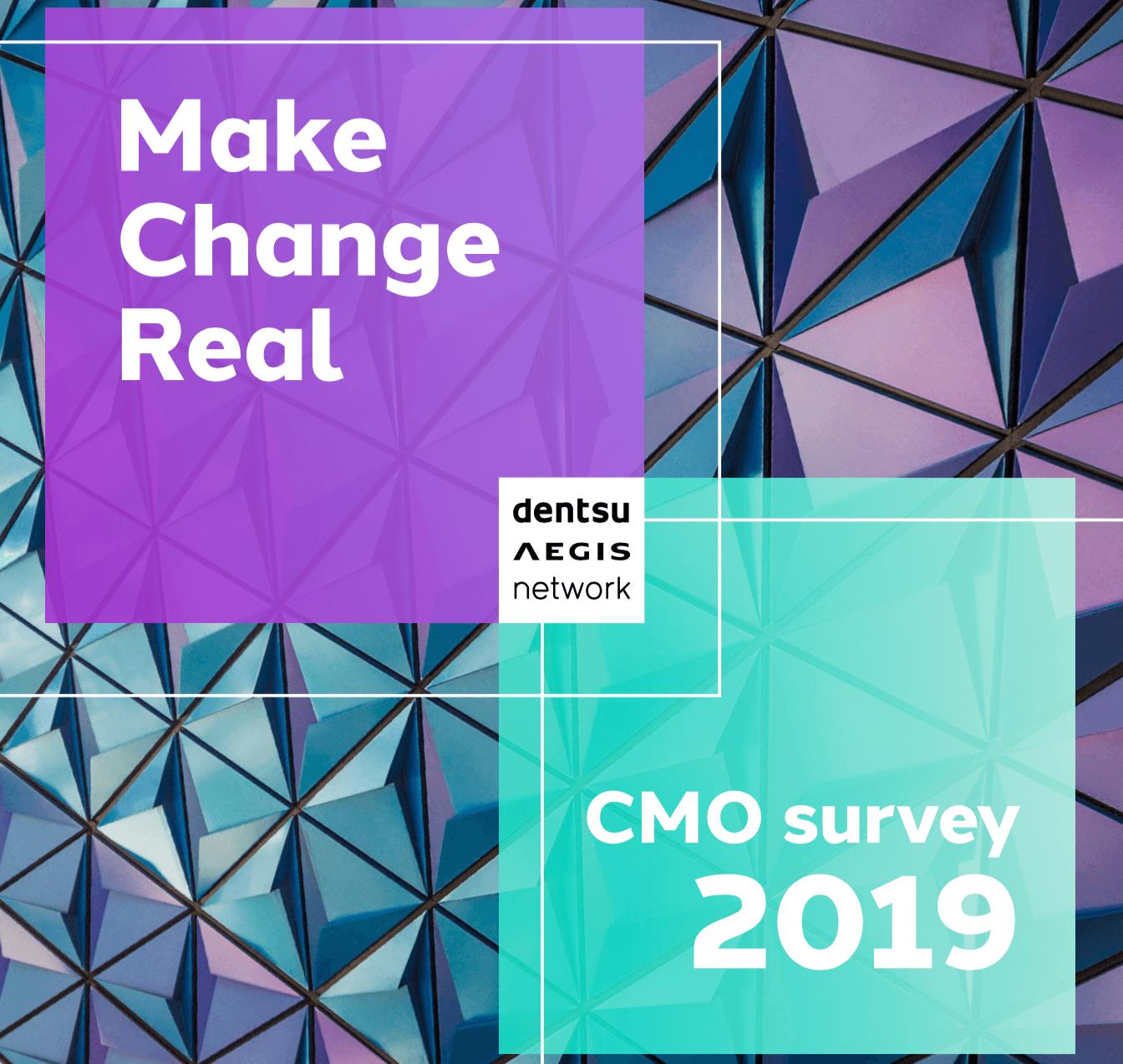 Make Change Real. Dentsu Aegis Network CMO survey 2019