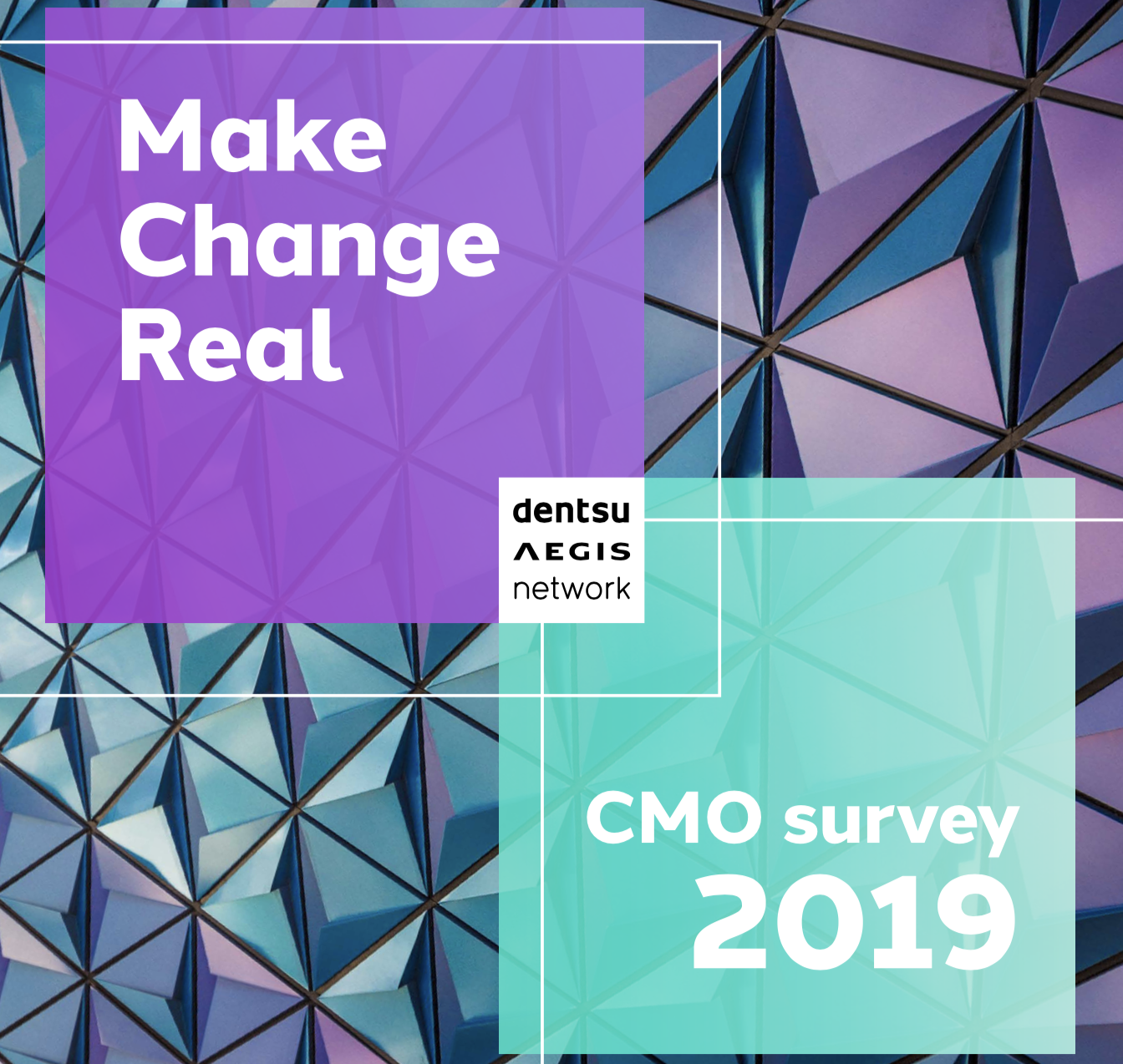 Make Change Real. Dentsu Aegis Network CMO survey 2019