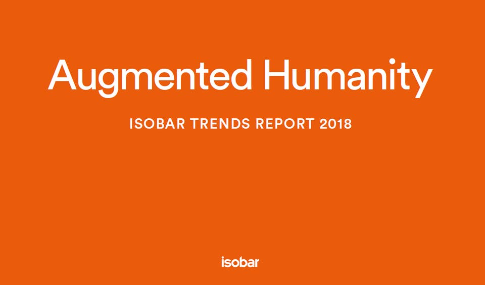 Augmented Humanity - Isobar trendrapport 2018