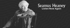 Seamus Heaney: Listen Now Again