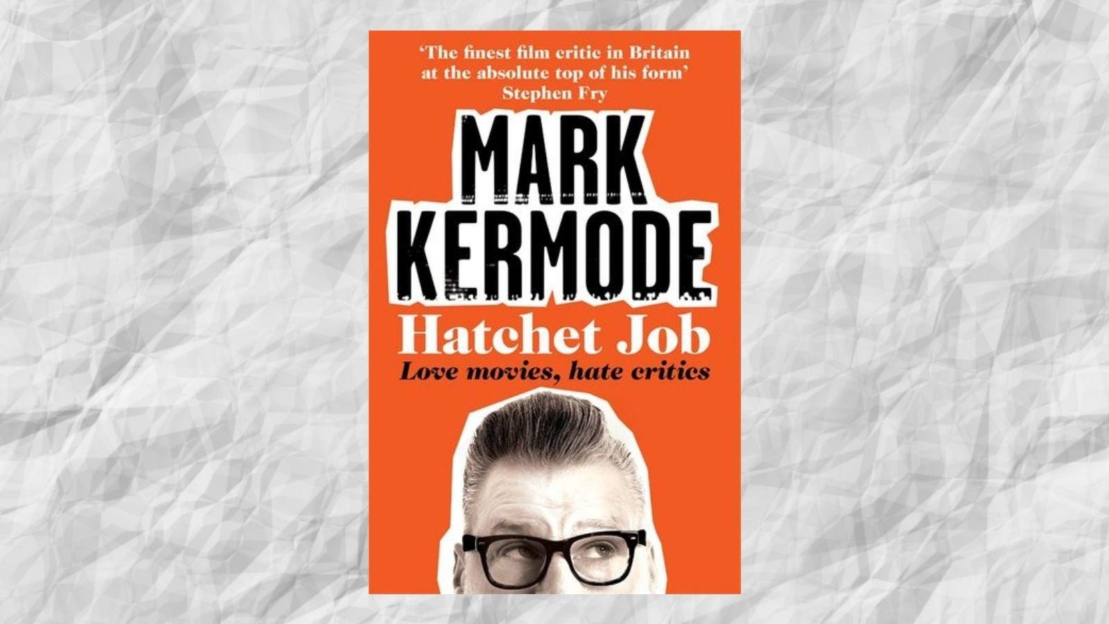 Mark Kermode Hatchet Job Book
