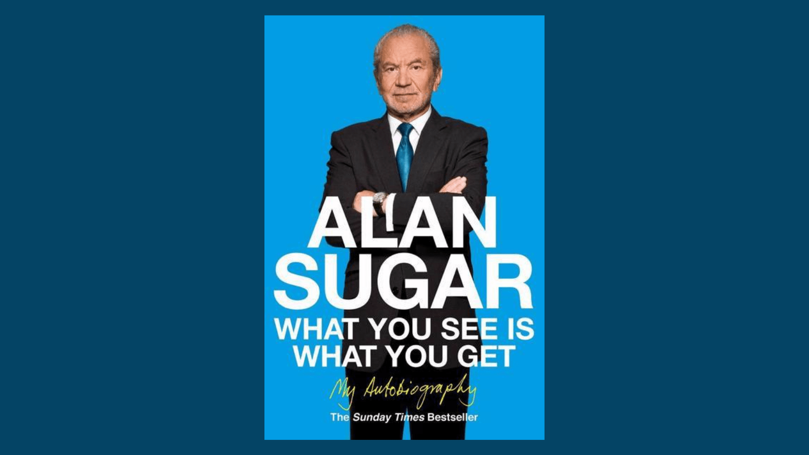 Alan Sugar - What You See is What You Get