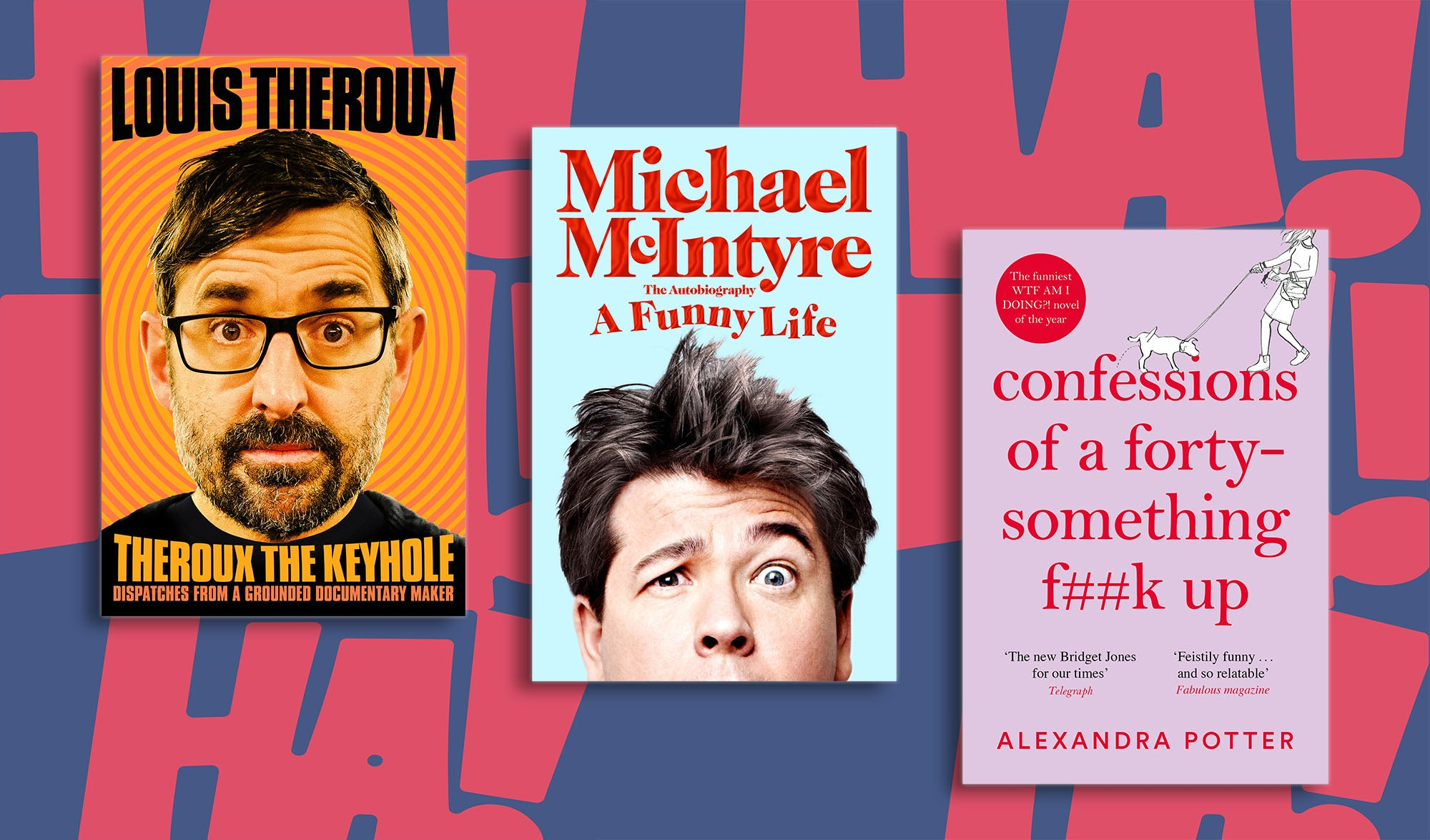 Book jackets for Theroux the Keyhole, A Funny Life and Confessions of a Forty-Something F##k Up on a colourful background showing the words: HA!HA!HA!