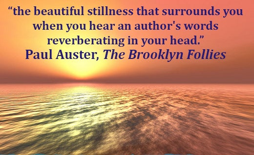 The beautiful stillness that surrounds you when you hear an author's words reverberating in your head. Paul Auster reading quote.