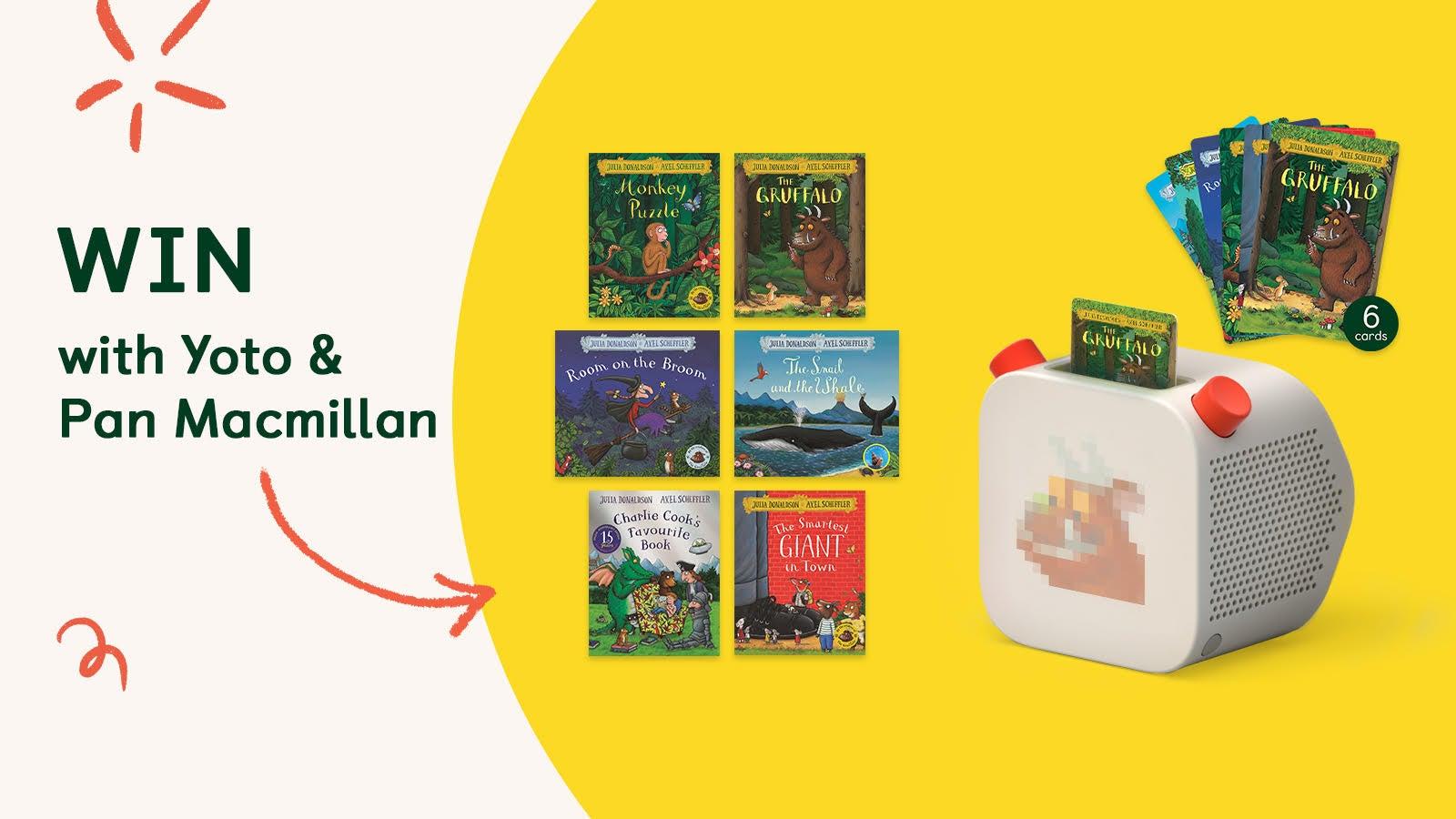 A graphic that says 'WIN with Yoto & Pan Macmillan' and shows 6 Pan Macmillan Julia Donaldson titles next to a Yoto player and Yoto cards.