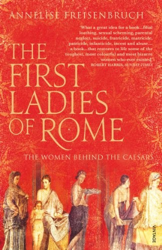 Book cover for  The First Ladies of Rome: The Women Behind the Caesars