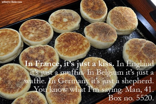 Image saying: In France, it's just a kiss. I England it's just a muffin. In Belgium it's just a waffle. In Germany it's just a shepherd. You know what I'm saying. Man, 41. Box no 5520.