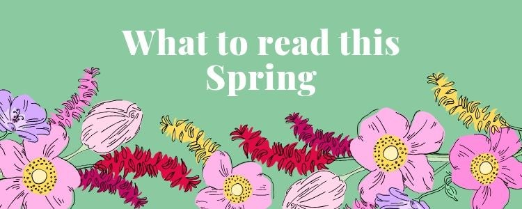 Illustrations of pink, purple and red flowers with the caption: what to read this Spring