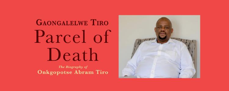 Parcel of Death - The biography of Onkgopotse Abram Tiro