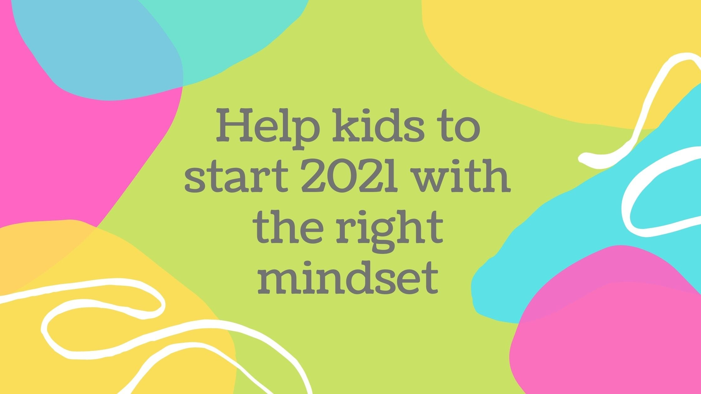 Help kids start 2021 with the right mindset